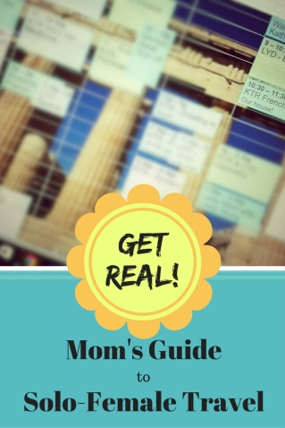 Get Real Mom's Guide- We all know attempting to -Solo-Female Travel- as a Mom is just... different.